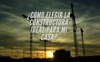 ¿Cómo elegir la constructora ideal para mi casa?